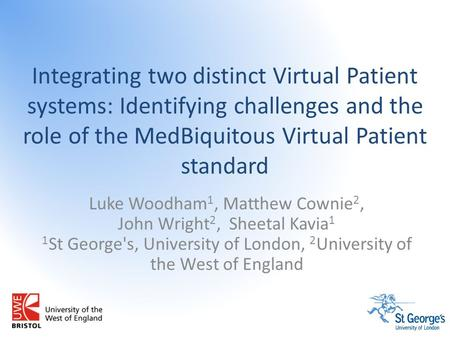 Integrating two distinct Virtual Patient systems: Identifying challenges and the role of the MedBiquitous Virtual Patient standard Luke Woodham 1, Matthew.