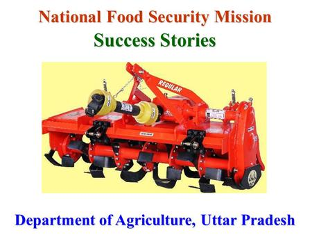 National Food Security Mission Success Stories Department of Agriculture, Uttar Pradesh.