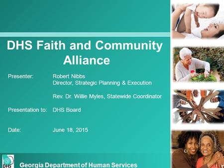 DHS Faith and Community Alliance Presenter:Robert Nibbs Director, Strategic Planning & Execution Rev. Dr. Willie Myles, Statewide Coordinator Presentation.