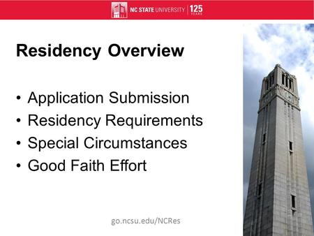 Residency Overview Application Submission Residency Requirements Special Circumstances Good Faith Effort go.ncsu.edu/NCRes.