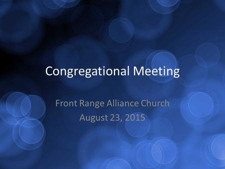 Congregational Meeting Front Range Alliance Church August 23, 2015.