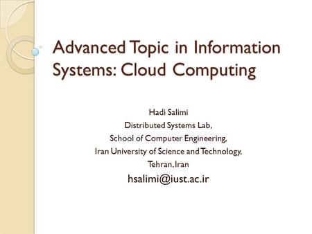 Advanced Topic in Information Systems: Cloud Computing Hadi Salimi Distributed Systems Lab, School of Computer Engineering, Iran University of Science.