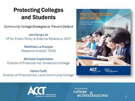 Protecting Colleges and Students Protecting Colleges and Students Community College Strategies to Prevent Default Jee Hang Lee VP for Public Policy & External.
