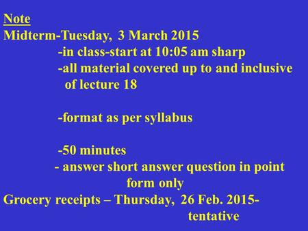 Note Midterm-Tuesday, 3 March 2015 -in class-start at 10:05 am sharp -all material covered up to and inclusive of lecture 18 -format as per syllabus -50.
