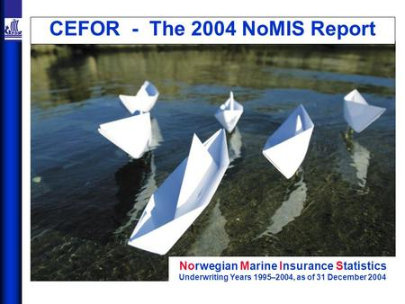 CEFOR - The 2004 NoMIS Report Norwegian Marine Insurance Statistics Underwriting Years 1995–2004, as of 31 December 2004.
