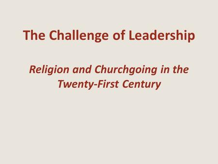 The Challenge of Leadership Religion and Churchgoing in the Twenty-First Century.