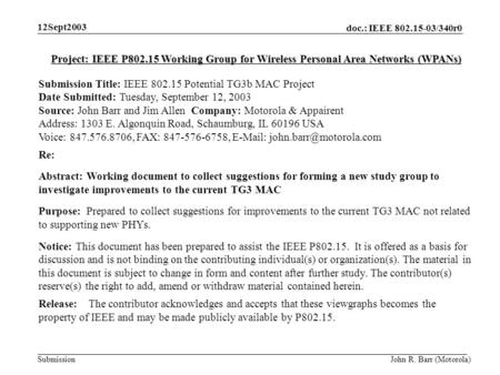 Doc.: IEEE 802.15-03/340r0 Submission 12Sept2003 John R. Barr (Motorola) Project: IEEE P802.15 Working Group for Wireless Personal Area Networks (WPANs)