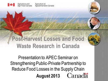 Post-Harvest Losses and Food Waste Research in Canada Presentation to APEC Seminar on Strengthening Public-Private Partnership to Reduce Food Losses in.