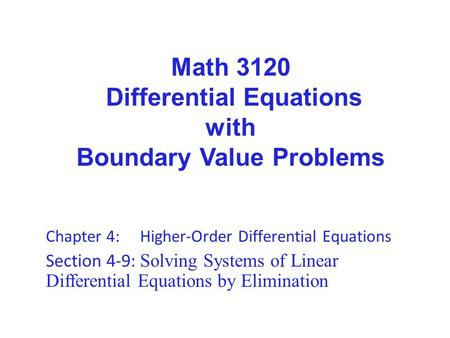 Math 3120 Differential Equations with Boundary Value Problems Chapter 4: Higher-Order Differential Equations Section 4-9: Solving Systems of Linear Differential.