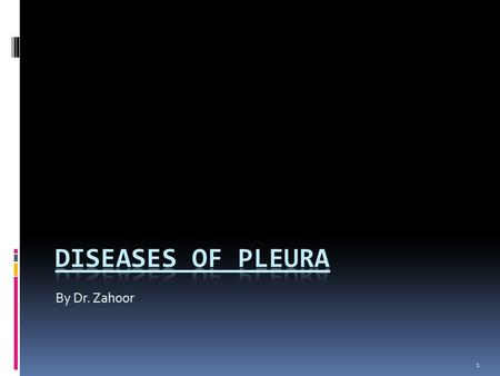 1 By Dr. Zahoor. Objectives  We will discuss 1. Pleurisy 2. Pleural effusion 3. Pneumothorax 2.