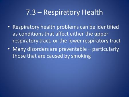 7.3 – Respiratory Health Respiratory health problems can be identified as conditions that affect either the upper respiratory tract, or the lower respiratory.
