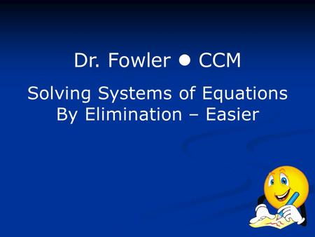 Dr. Fowler CCM Solving Systems of Equations By Elimination – Easier.