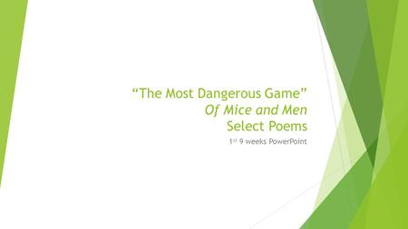 """The Most Dangerous Game"" Of Mice and Men Select Poems 1 st 9 weeks PowerPoint."