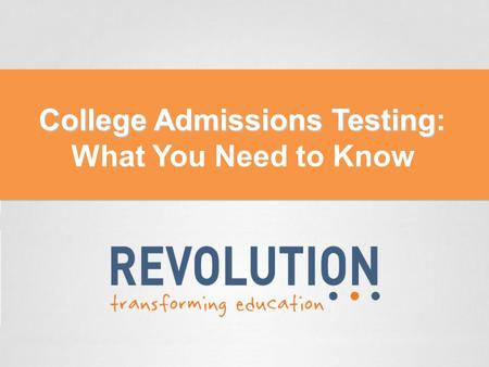 College Admissions Testing College Admissions Testing: What You Need to Know.