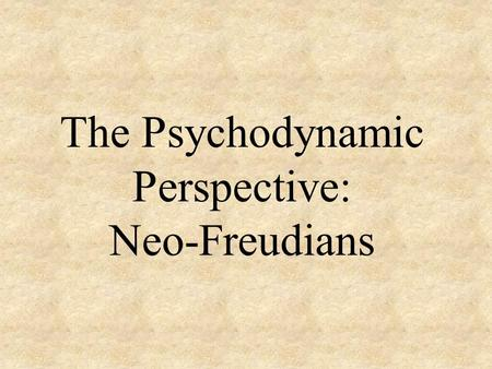 The Psychodynamic Perspective: Neo-Freudians. Neo-Freudians Followers of Freud's theories but developed theories of their own in areas where they disagreed.