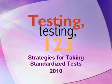 Strategies for Taking Standardized Tests 2010 Write it in Your Agenda! April 30 – May 7 CST May 10 – 11 EOC/Math May 14 – 15 MDTP May 16 – 17 EOC/Sci.