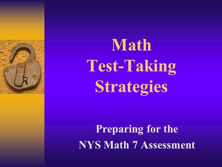 Math Test-Taking Strategies Preparing for the NYS Math 7 Assessment.