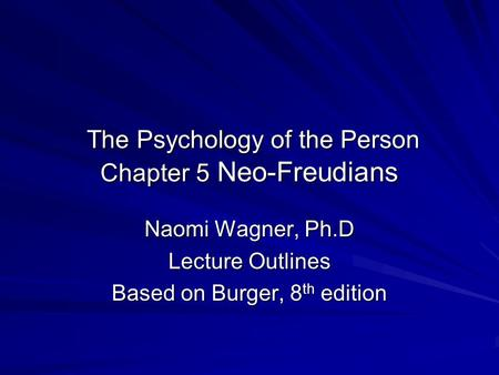 The Psychology of the Person Chapter 5 Neo-Freudians The Psychology of the Person Chapter 5 Neo-Freudians Naomi Wagner, Ph.D Lecture Outlines Based on.