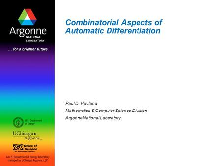 Combinatorial Aspects of Automatic Differentiation Paul D. Hovland Mathematics & Computer Science Division Argonne National Laboratory.