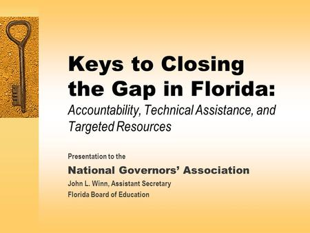 Keys to Closing the Gap in Florida: Accountability, Technical Assistance, and Targeted Resources Presentation to the National Governors' Association John.