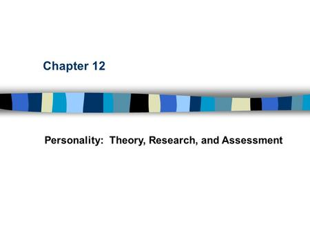 Chapter 12 Personality: Theory, Research, and Assessment.