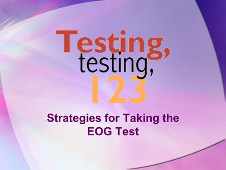 Strategies for Taking the EOG Test 'Twas the Night Before Testing Go to bed on time. Put a few number 2 pencils with erasers & highlighter in your backpack.