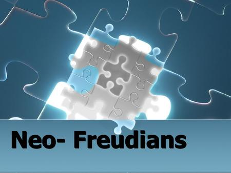 Neo- Freudians. The Neo-Freudians are personality theorists who started their careers as followers of Freud but eventually disagreed on some of the.