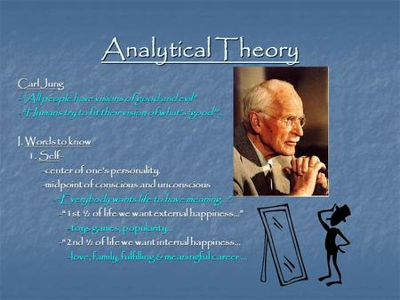 "Analytical Theory Carl Jung -""All people have visions of good and evil"" -""Humans try to fit their vision of what's 'good'""… I. Words to know 1. Self- 1."