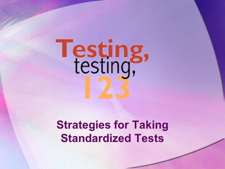 Strategies for Taking Standardized Tests The Golden Rules of Test Taking.