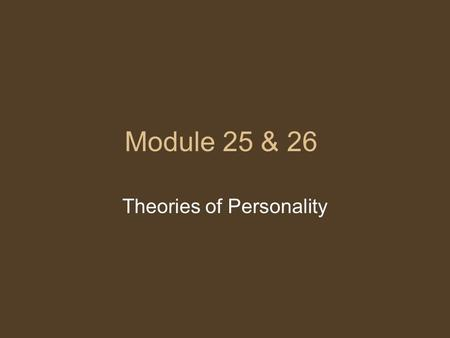 Module 25 & 26 Theories of Personality. Personality A person's broad, long-lasting patterns of behavior.