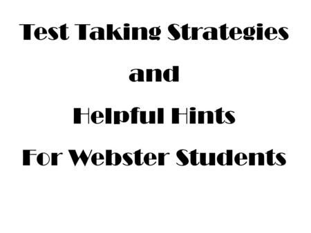 Test Taking Strategies and Helpful Hints For Webster Students.
