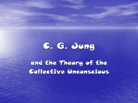 C. G. Jung and the Theory of the Collective Unconscious.