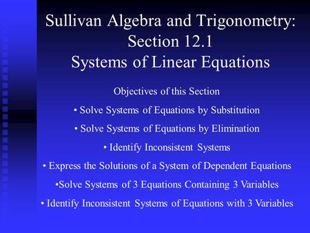 Sullivan Algebra and Trigonometry: Section 12.1 Systems of Linear Equations Objectives of this Section Solve Systems of Equations by Substitution Solve.