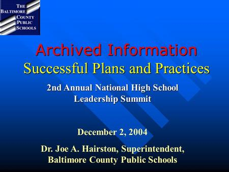 Archived Information Successful Plans and Practices 2nd Annual National High School Leadership Summit December 2, 2004 Dr. Joe A. Hairston, Superintendent,