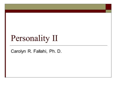 Personality II Carolyn R. Fallahi, Ph. D.. Defensive Mechanisms  Repression  Regression  Reaction Formation  Projection  Rationalization  Displacement.