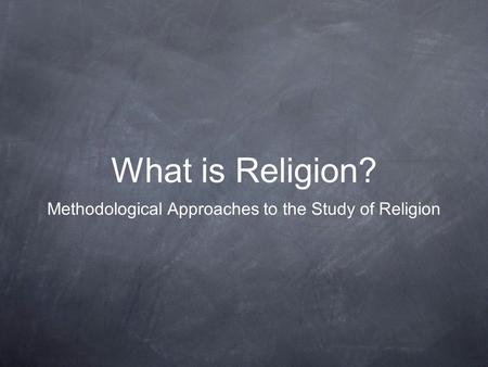 approaches to the study of religion Described below are nine common critical approaches to the literature  the psychological study of a particular artist,  and comparative religion,.