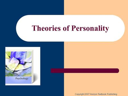 Theories of Personality Copyright 2007 Horizon Textbook Publishing.