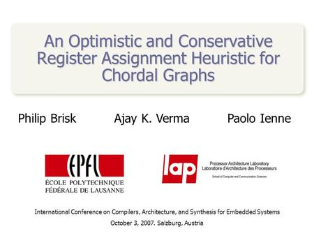 An Optimistic and Conservative Register Assignment Heuristic for Chordal Graphs Philip BriskAjay K. VermaPaolo Ienne International Conference on Compilers,