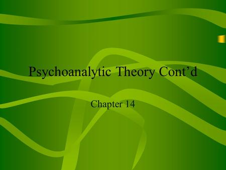 Psychoanalytic Theory Cont'd Chapter 14. Carl Jung Spiritual elements such as religion, mother earth, male/female, anger/compassion Basic Ideas called.