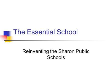 The Essential School Reinventing the Sharon Public Schools.