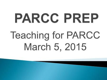 Teaching for PARCC March 5, 2015. Test for  Stated information  Vocabulary using context clues  Inference  Central Idea or Theme of passage  Characters.