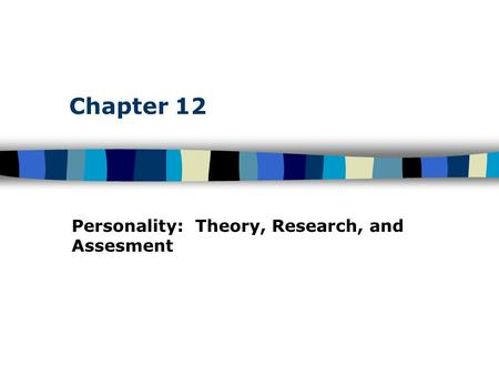 Chapter 12 Personality: Theory, Research, and Assesment.