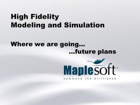 Research, Development, Consulting, Training High Fidelity Modeling and Simulation Where we are going… …future plans.
