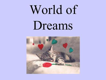 World of Dreams. 80-100% of subjects awoken during REM reported vivid dreams. You Do Dream!