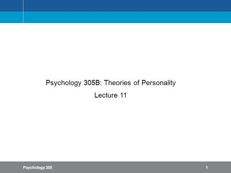 Psychology 3051 Psychology 305B: Theories of Personality Lecture 11.
