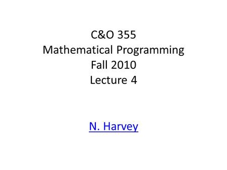 C&O 355 Mathematical Programming Fall 2010 Lecture 4 N. Harvey TexPoint fonts used in EMF. Read the TexPoint manual before you delete this box.: A A A.