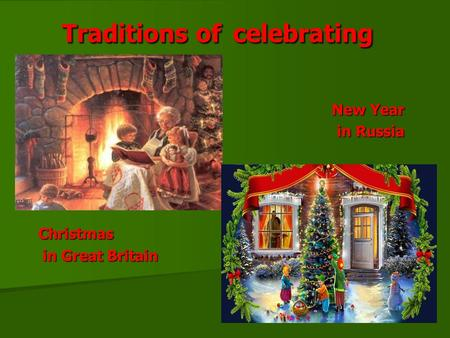 Traditions of celebrating New Year New Year in Russia in RussiaChristmas in Great Britain in Great Britain.