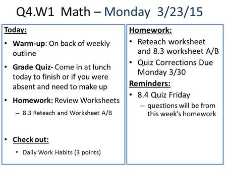 Q4.W1 Math – Monday 3/23/15 Today: Warm-up: On back of weekly outline Grade Quiz- Come in at lunch today to finish or if you were absent and need to make.