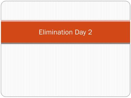 Elimination Day 2. When the two equations don't have an opposite, what do you have to do? 1.