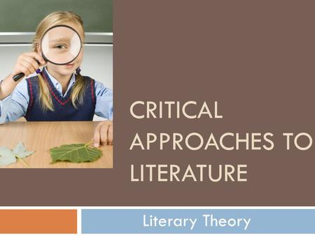CRITICAL APPROACHES TO LITERATURE Literary Theory.
